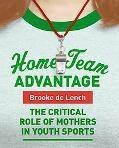 Home Team Advantage The Critical Role of Mothers in Youth Sports