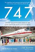 747 Creating the World's First Jumbo Jet and Other Adventures from a Life in Aviation
