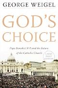God's Choice Pope Benedict XVI And the Future of the Catholic Church