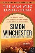 Man Who Loved China: The Fantastic Story of the Eccentric Scientist Who Unlocked the Mysteri...