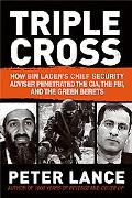 Triple Cross How Bin Laden's master spy Penetrated the Cia, the Green Berets, and the Fbi,--...