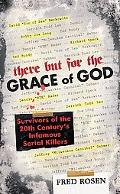 There But For the Grace of God Survivors of the 20th Century's Infamous Serial Killers