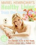 Mariel Hemingway's Healthy Living from the Inside Out Every Woman's Guide to Real Beauty, Re...