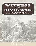 Witness to the Civil War First-Hand Accounts from Frank Leslie's Illustrated Newspaper