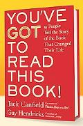You've GOT to Read This Book! 55 People Tell the Story of the Book That Changed Their Life