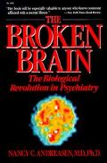 Broken Brain The Biological Revolution in Psychiatry