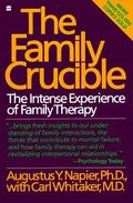 Family Crucible The Intense Experience of Family Therapy