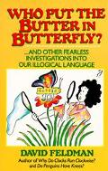 Who Put the Butter in Butterfly? And Other Fearless Investigations into Our Illogical Language