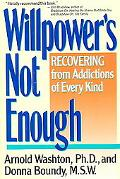 Willpower's Not Enough Understanding and Recovering from Addictions of Every Kind