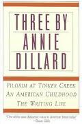 Three by Annie Dillard Pilgrim at Tinker Creek/an American Childhood/Writing Life
