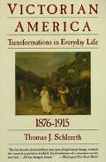 Victorian America Transformations in Everyday Life, 1876-1915