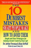10 Dumbest Mistakes Smart People Make and How to Avoid Simple and Sure Techniques for Gainin...