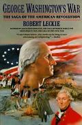 George Washington's War The Saga of the American Revolution