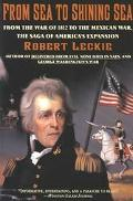 From Sea to Shining Sea From the War of 1812 to the Mexican War, the Saga of America's Expan...