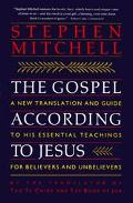 Gospel According to Jesus A New Translation and Guide to His Essential Teachings for Believe...