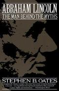 Abraham Lincoln The Man Behind the Myths