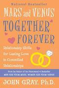 Mars and Venus Together Forever Relationship Skills for Lasting Love