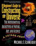 Beginner's Guide to Constructing the Universe The Mathematical Archetypes of Nature, Art, an...