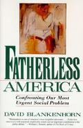 Fatherless America Confronting Our Most Urgent Social Problem