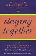 Staying Together The Control Theory Guide to a Lasting Marriage