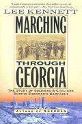 Marching Through Georgia The Story of Soldiers and Civlians During Sherman's Campaign