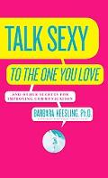 How to Talk Sexy to the One You Love and Other Secrets for Improving Communication And Drive...
