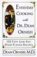 Everyday Cooking With Dr. Dean Ornish 150 Easy, Low-Fat, High-Flavor Recipes
