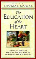 Education of the Heart Readings and Sources from Care of the Soul, Soul Mates, and the Re-En...