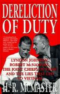 Dereliction of Duty Lyndon Johnson, Robert McNamara, the Joint Chiefs of Staff and the Lies ...