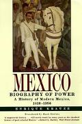 Mexico Biography of Power  A History of Modern Mexico, 1810-1996