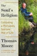 Soul's Religion Cultivating a Profoundly Spiritual Way of Life