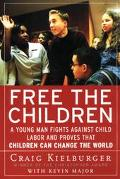 Free the Children A Young Man Fights Against Child Labor and Proves That Children Can Change...