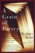 Grain of Poetry How to Read Contemporary Poems and Make Them a Part of Your Life