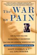 War on Pain How Breakthroughs in the New Field of Pain Medicine Are Turning the Tide Against...