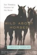 Wild About Horses Our Timeless Passion for the Horse