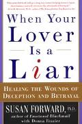 When Your Lover Is a Liar Healing the Wounds of Deception and Betrayal