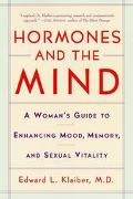 Hormones and the Mind A Woman's Guide to Enhancing Mood, Memory, and Sexual Vitality