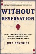 Without Reservation How a Controversial Indian Tribe Rose to Power and Built the World's Lar...