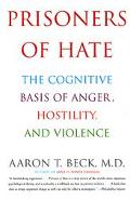 Prisoners of Hate The Cognitive Basis of Anger, Hostility, and Violence