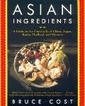 Asian Ingredients A Guide to the Foodstuffs of China, Japan, Korea, Thailand, and Vietnam