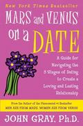 Mars and Venus on a Date A Guide for Navigating the 5 Stages of Dating to Create a Loving an...