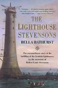 Lighthouse Stevensons The Extraordinary Story of the Building of the Scottish Lighthouses by...