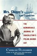Mrs. Chippy's Last Expedition The Remarkable Journal of Shackleton'Spolar-Bound Cat