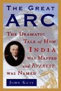 Great Arc The Dramatic Tale of How India Was Mapped and Everest Was Named
