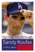 Sandy Koufax A Lefty's Legacy
