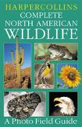 Harpercollins Complete North American Wildlife A Photo Field Guide