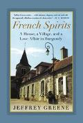 French Spirits A House, a Village, and a Love Affair in Burgundy