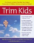 Trim Kids The Proven 12-Week Plan That Has Helped Thousands of Children Achieve a Healthier ...