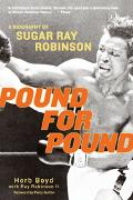 Pound For Pound A Biography Of Sugar Ray Robinson
