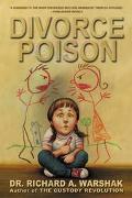 Divorce Poison Protecting the Parent-Child Bond from a Vindictive Ex